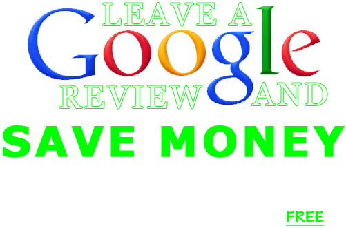 Leave a Google Review and Save Money!